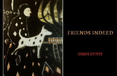 May 6th to May 26th, 2017 – FRIENDS INDEED by Chris Evitts